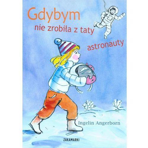 Książki dla dzieci, Gdybym nie zrobiła z taty astronauty (opr. twarda)