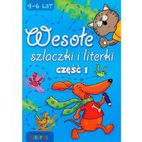 Książki dla dzieci, WESOŁE SZLACZKI I LITERKI CZĘŚĆ 1 4-6 LAT (opr. miękka)