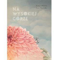 Na wysokiej górze - Krystyna Miłobędzka, Iwona Chmielewska (opr. twarda)