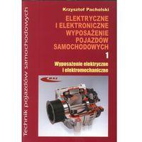 Biblioteka motoryzacji, Elektryczne i elektroniczne wyposażenie pojazdów samochodowych. Część 1. Wyposażenie elektryczne i elektromechaniczne (opr. miękka)