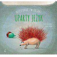 Książki dla dzieci, Niesforne zwierzaki Uparty jeżyk (opr. twarda)