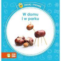 Książki dla dzieci, Rosnę i poznaję - W domu i w parku (opr. kartonowa)