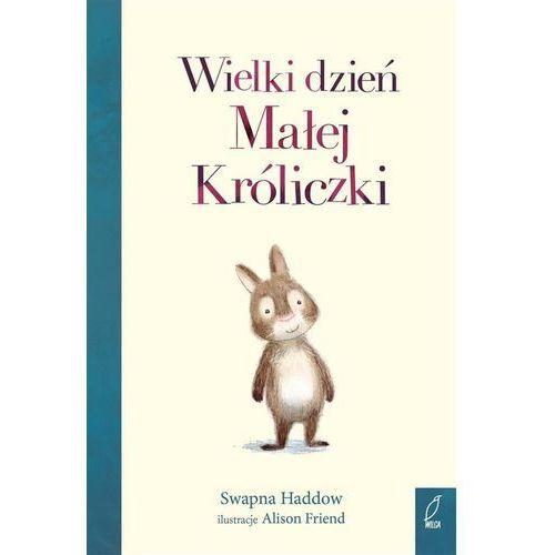 Literatura młodzieżowa, Wielki dzień Małej Króliczki. Darmowy odbiór w niemal 100 księgarniach! (opr. twarda)