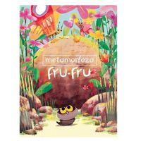 Książki dla dzieci, Metamorfoza Fru-Fru - Nguyen Tran Thien Loc (opr. twarda)