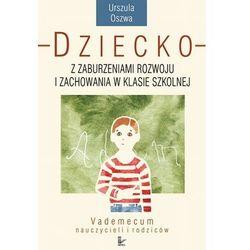 Dziecko z zaburzeniami rozwoju i zachowania w klasie szkolnej - Urszula Oszwa