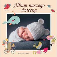 Albumy, ALBUM NASZEGO DZIECKA - Opracowanie zbiorowe (opr. twarda)