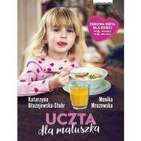 Hobby i poradniki, Uczta dla maluszka - Błażejewska-Stuhr Katarzyna, Mrozowska Monika (opr. miękka)