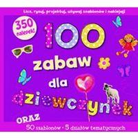 Książki dla dzieci, 100 zabaw dla dziewczynek (opr. twarda)