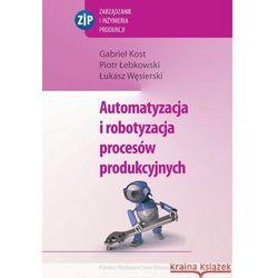 Automatyzacja i robotyzacja procesów produkcyjnych. (opr. kartonowa)