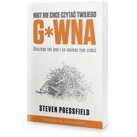 Biblioteka biznesu, Nikt nie chce czytać Twojego g*wna - Steven Pressfield