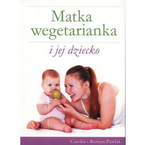 Książki o zdrowiu, medycynie i urodzie, Matka wegetarianka i jej dziecko (opr. miękka)