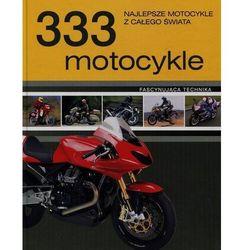 333 motocykle. Najlepsze motocykle z całego świata (opr. twarda)