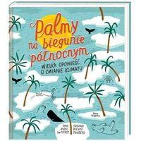 Książki dla dzieci, Palmy na biegunie północnym. - marc horst (opr. twarda)