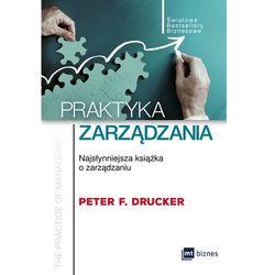 Praktyka zarządzania. Najsłynniejsza książka o zarządzaniu - Peter F. Drucker (opr. miękka)