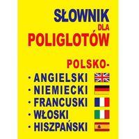 Książki do nauki języka, Słownik dla poliglotów polsko - angielski - niemiecki - francuski - włoski - hiszpański (opr. miękka)