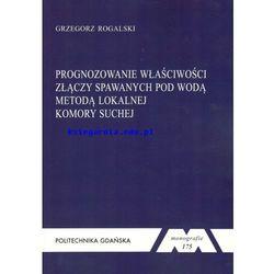 Prognozowanie właściwości złączy spawanych pod wodą metodą lokalnej komory suchej. Seria monografie nr 175 (opr. miękka)