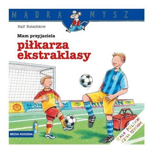 Książki dla dzieci, Mam przyjaciela piłkarza ekstraklasy (opr. miękka)