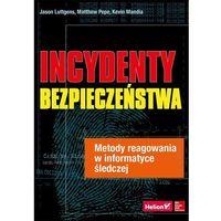 Informatyka, Incydenty bezpieczeństwa. Metody reagowania w informatyce śledczej (opr. miękka)