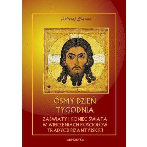 E-booki, Ósmy dzień tygodnia. Zaświaty w wierzeniach Kościołów tradycji bizantyjskiej - Andrzej Sarwa