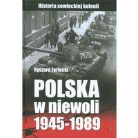 Historia, Polska w niewoli 1945-1989. Historia sowieckiej kolonii (opr. twarda)