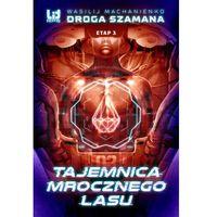 E-booki, Droga Szamana. Etap 3: Tajemnica Mrocznego Lasu - Wasilij Machanienko - ebook