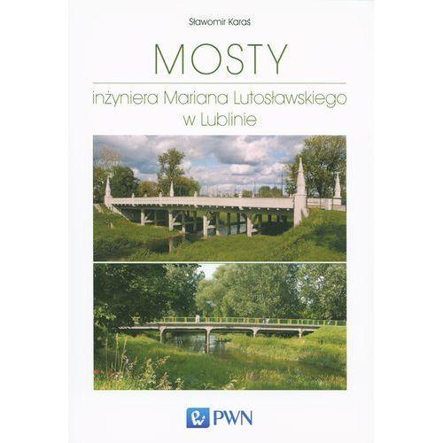 Leksykony techniczne, Mosty inżyniera Mariana Lutosławskiego w Lublinie (opr. miękka)
