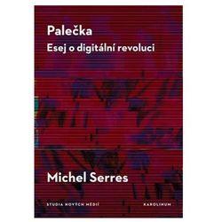 Palečka. Esej o digitální revoluci Serres, Michel