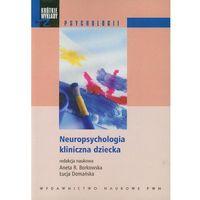 Psychologia, Neuropsychologia kliniczna dziecka (opr. miękka)