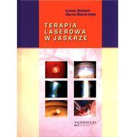 Książki medyczne, Terapia laserowa w jaskrze - Szelepin Łukasz, Misiuk-Hojło Marta - książka (opr. twarda)