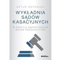 Książki o biznesie i ekonomii, Wykładnia sądów kasacyjnych w świetle empirycznych badań orzecznictwa - artur kotowski