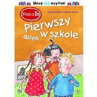 Książki dla dzieci, Klasa 1b Pierwszy dzień w szkole - Wysyłka od 3,99 - porównuj ceny z wysyłką (opr. twarda)