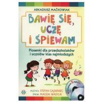 Książki dla dzieci, Bawie sie, ucze i spiewam. Tylko Książka (opr. miękka)