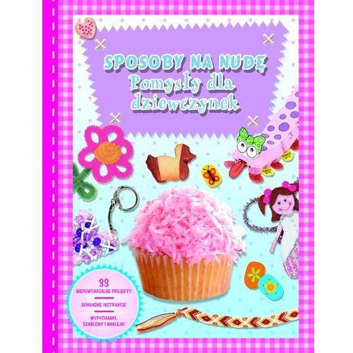 Książki dla dzieci, Sposoby na nudę Pomysły dla dziewczynek (opr. twarda)
