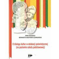 Językoznawstwo, O dialogu kultur w edukacji polonistycznej (opr. miękka)