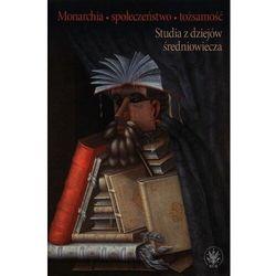 Monarchia, społeczeństwo, tożsamość. studia z dziejów średniowiecza. - praca zbiorowa (opr. twarda)