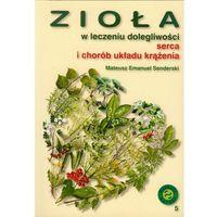 Książki kulinarne i przepisy, Zioła w leczeniu dolegliwości serca i układu krążenia (opr. miękka)