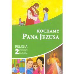 Kochamy Pana Jezusa. Religia. Klasa 2. Szkoła podstawowa. Podręcznik (opr. miękka)