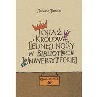 Biblioteka biznesu, Kniaź i królowa jednej nocy w Bibliotece Uniwersyteckiej - Janusz Tondel - ebook