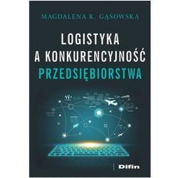 Logistyka a konkurencyjność przedsiębiorstwa- bezpłatny odbiór zamówień w Krakowie (płatność gotówką lub kartą). (opr. miękka)