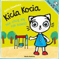 Książki dla dzieci, Kicia Kocia Nie chcę się tak bawić (opr. broszurowa)
