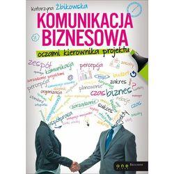 Komunikacja biznesowa oczami kierownika projektu - Katarzyna Żbikowska (opr. miękka)