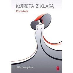KOBIETA Z KLASĄ - Praktyczny poradnik dla kobiet o kreowaniu własnego wizerunku i korzystaniu z mody (opr. miękka)