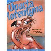 Książki dla dzieci, Uparta Florentyna (opr. twarda)