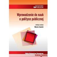 Książki o biznesie i ekonomii, Wprowadzenie do nauk o polityce publicznej - Dostępne od: 2013-10-18 (opr. kartonowa)