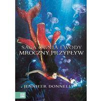 Literatura młodzieżowa, Saga Ognia i Wody Tom 3 Mroczny Przypływ - Jennifer Donnelly (opr. miękka)