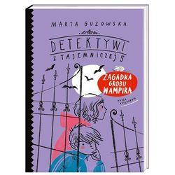 Zagadka grobu wampira Detektywi z Tajemniczej 5 [Guzowska Marta] (opr. broszurowa)