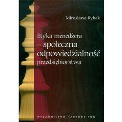 Etyka menedżera - społeczna odpowiedzialność przedsiębiorstwa - Mirosława Rybak (opr. miękka)