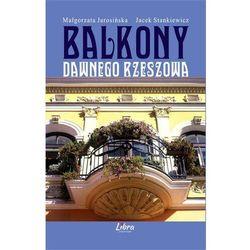 Balkony dawnego Rzeszowa - Małgorzata Jarosińska, Stankiewicz Jacek (opr. broszurowa)