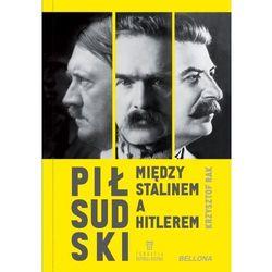 Piłsudski między stalinem a hitlerem (oprawa miękka) (opr. miękka)