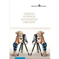 E-booki, Dziecko w świecie ruchomych obrazów - Maciej Wróblewski, Sylwia Kołos (PDF)